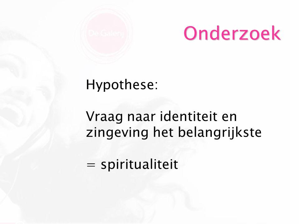 Onderzoek Literatuuronderzoek o.a.: - Taylor (cultuurfilosoof) - Giddens (socioloog) - Fowler en Parks (godsdienstpsychologen) - Emmons (psycholoog)