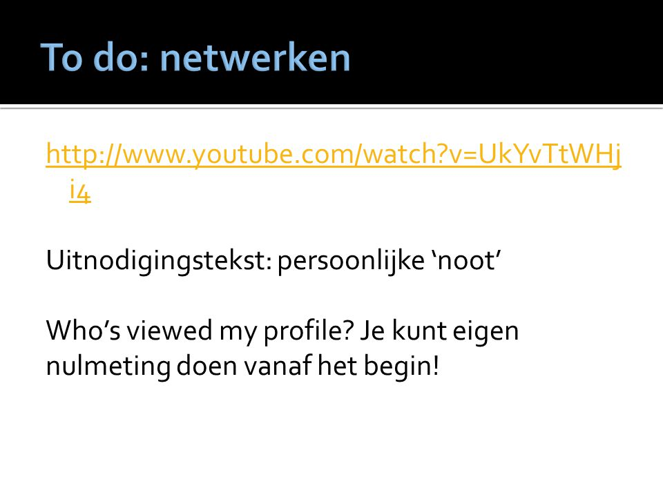 http://www.youtube.com/watch v=UkYvTtWHj i4 Uitnodigingstekst: persoonlijke 'noot' Who's viewed my profile.
