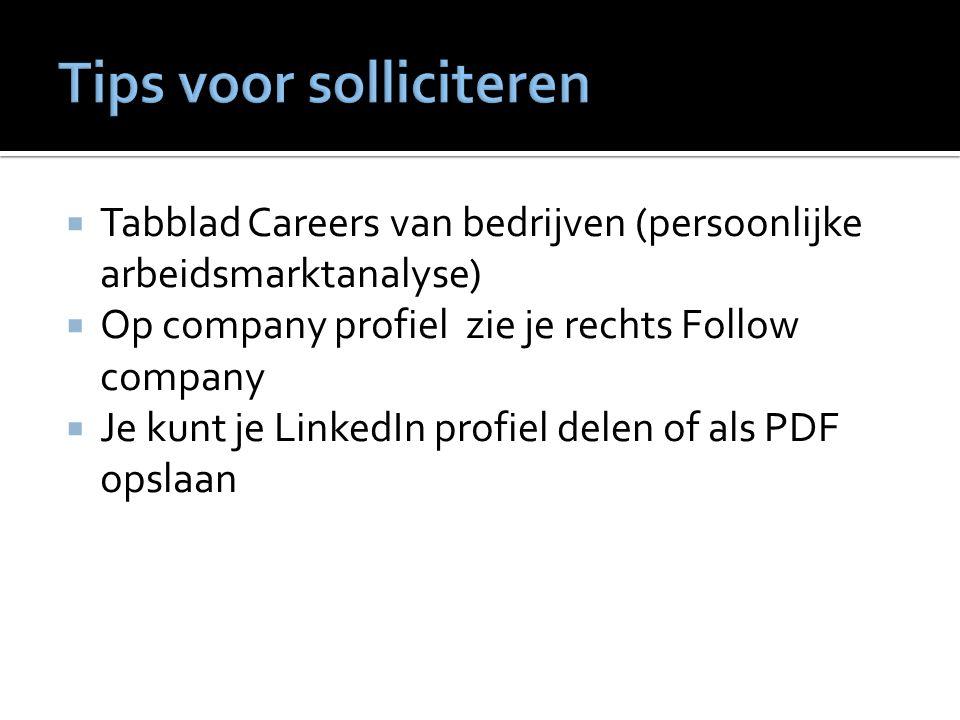  Tabblad Careers van bedrijven (persoonlijke arbeidsmarktanalyse)  Op company profiel zie je rechts Follow company  Je kunt je LinkedIn profiel delen of als PDF opslaan