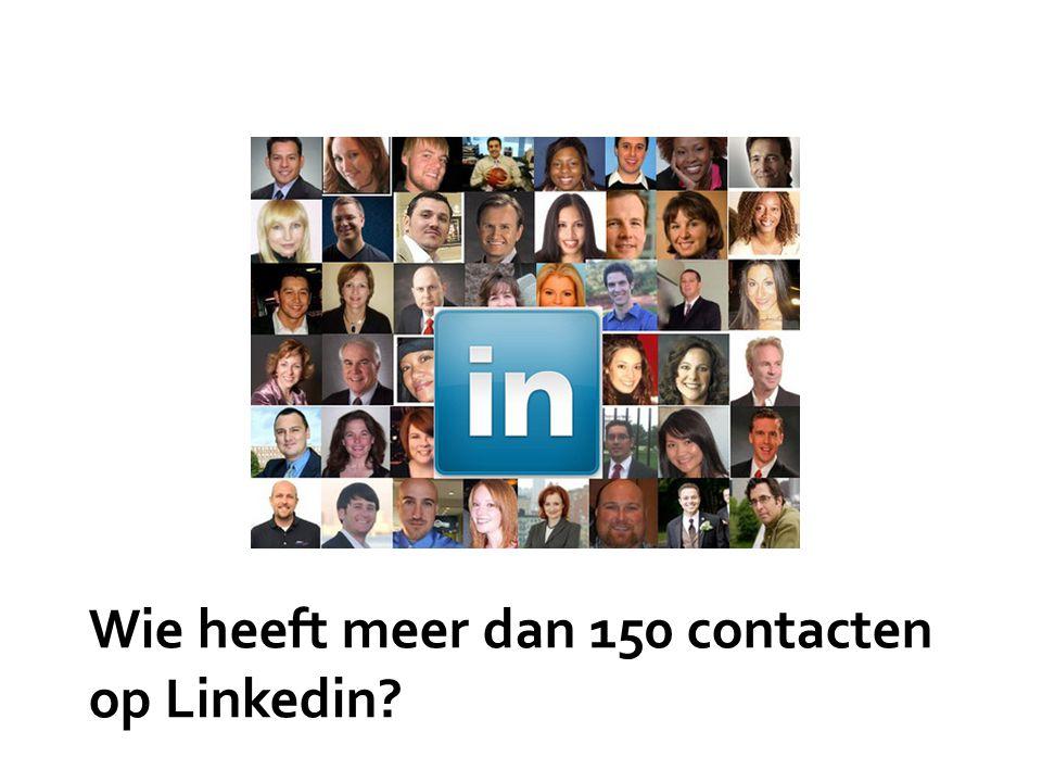 Wie heeft meer dan 150 contacten op Linkedin