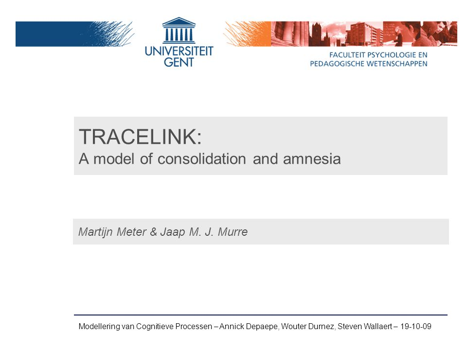 TRACELINK: A model of consolidation and amnesia Modellering van Cognitieve Processen – Annick Depaepe, Wouter Durnez, Steven Wallaert – 19-10-09 Marti