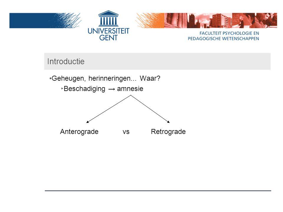 Introductie Geheugen, herinneringen... Waar? ‣ Beschadiging → amnesie Anterograde vsRetrograde