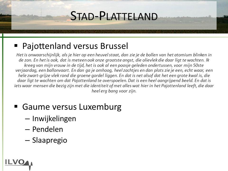 S TAD -P LATTELAND  Pajottenland versus Brussel Het is onwaarschijnlijk, als je hier op een heuvel staat, dan zie je de bollen van het atomium blinke