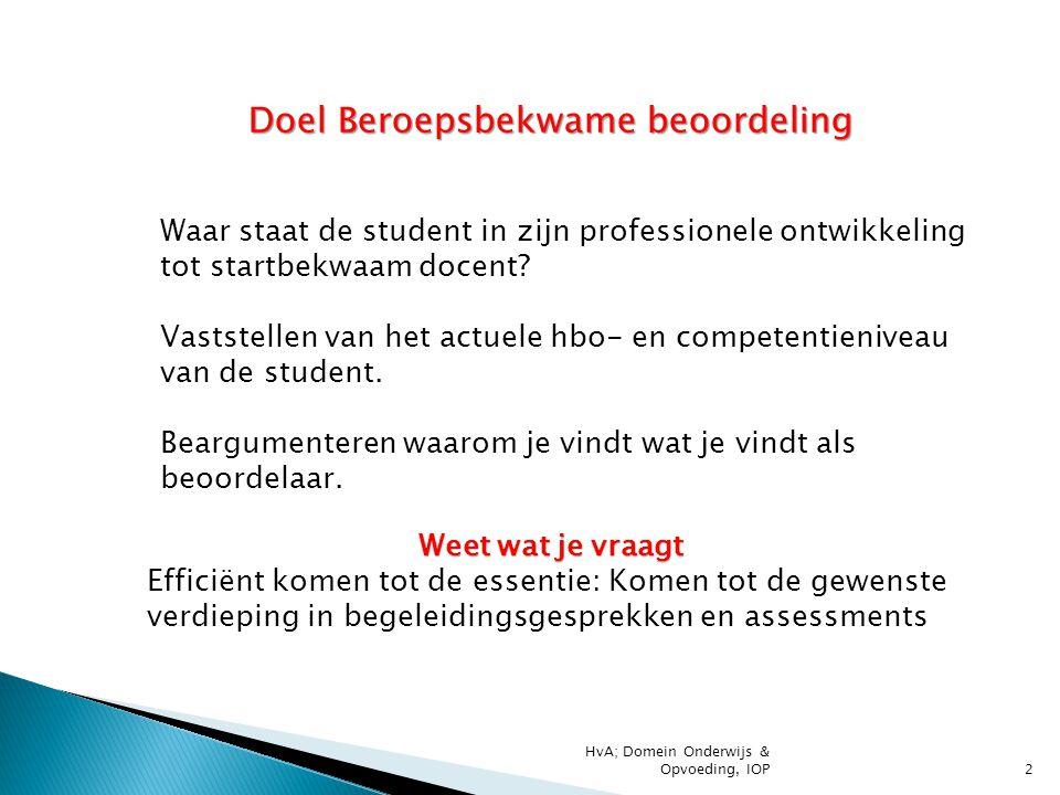 2 Doel Beroepsbekwame beoordeling Waar staat de student in zijn professionele ontwikkeling tot startbekwaam docent? Vaststellen van het actuele hbo- e