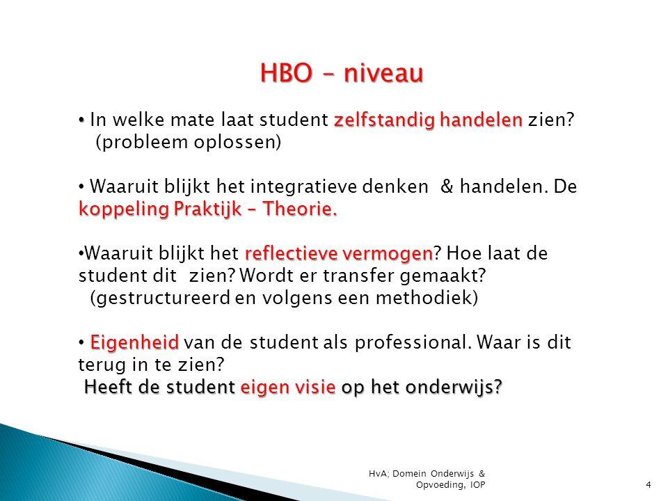 4 HBO – niveau zelfstandig handelen In welke mate laat student zelfstandig handelen zien? (probleem oplossen) koppeling Praktijk – Theorie. Waaruit bl