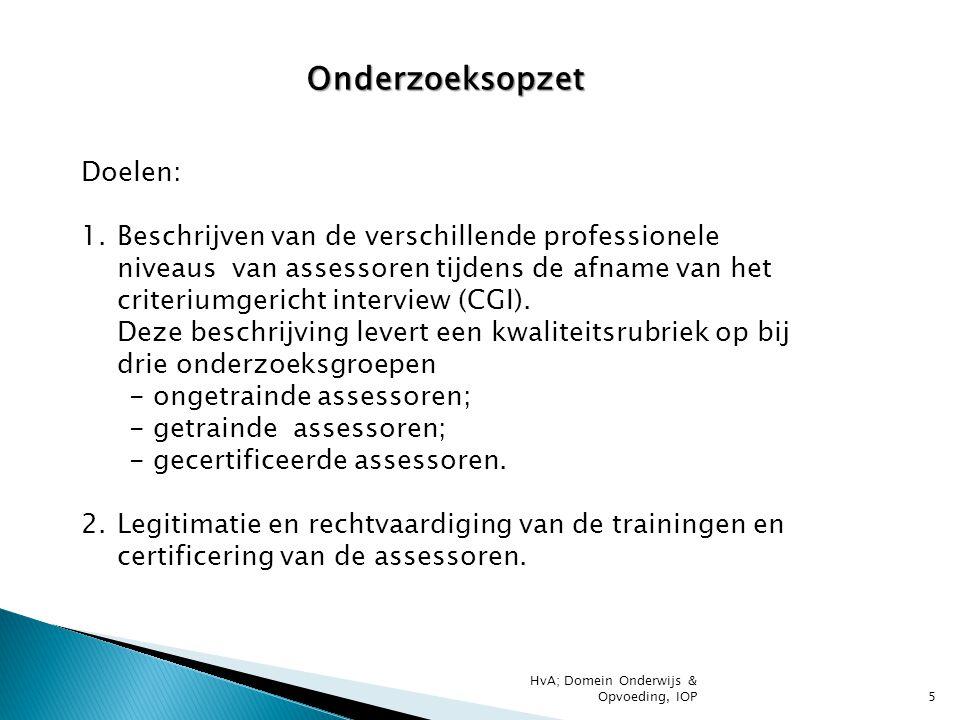 Onderzoeksopzet Doelen: 1.Beschrijven van de verschillende professionele niveaus van assessoren tijdens de afname van het criteriumgericht interview (