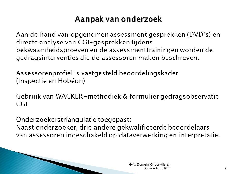 Aanpak van onderzoek Aan de hand van opgenomen assessment gesprekken (DVD's) en directe analyse van CGI-gesprekken tijdens bekwaamheidsproeven en de a