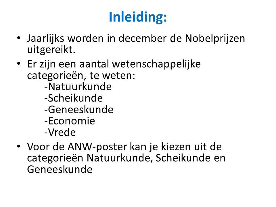 Inleiding: Jaarlijks worden in december de Nobelprijzen uitgereikt. Er zijn een aantal wetenschappelijke categorieën, te weten: -Natuurkunde -Scheikun