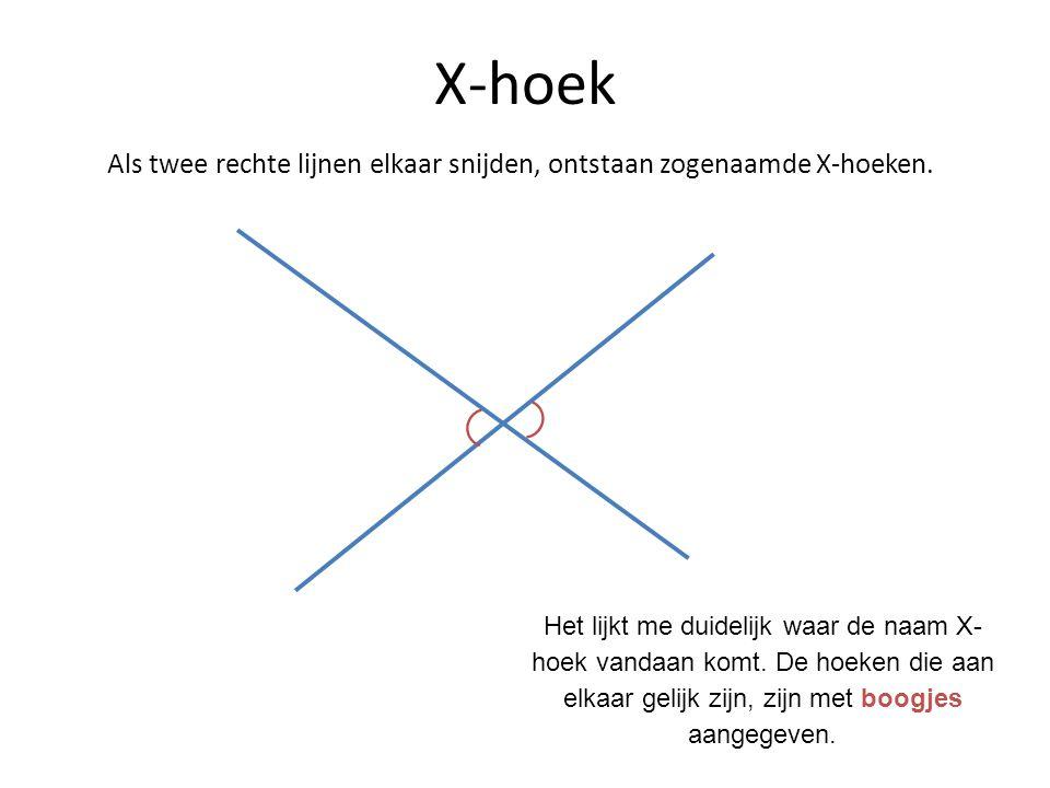 X-hoek Als twee rechte lijnen elkaar snijden, ontstaan zogenaamde X-hoeken. Het lijkt me duidelijk waar de naam X- hoek vandaan komt. De hoeken die aa
