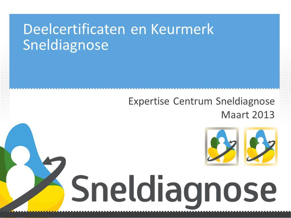 Deelcertificaten en Keurmerk Sneldiagnose Expertise Centrum Sneldiagnose Maart 2013