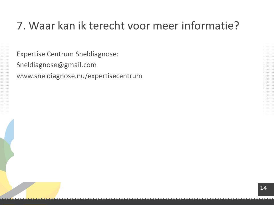 14 Expertise Centrum Sneldiagnose: Sneldiagnose@gmail.com www.sneldiagnose.nu/expertisecentrum 7.