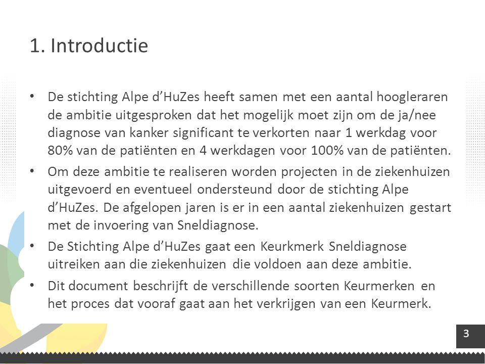 3 De stichting Alpe d'HuZes heeft samen met een aantal hoogleraren de ambitie uitgesproken dat het mogelijk moet zijn om de ja/nee diagnose van kanker significant te verkorten naar 1 werkdag voor 80% van de patiënten en 4 werkdagen voor 100% van de patiënten.