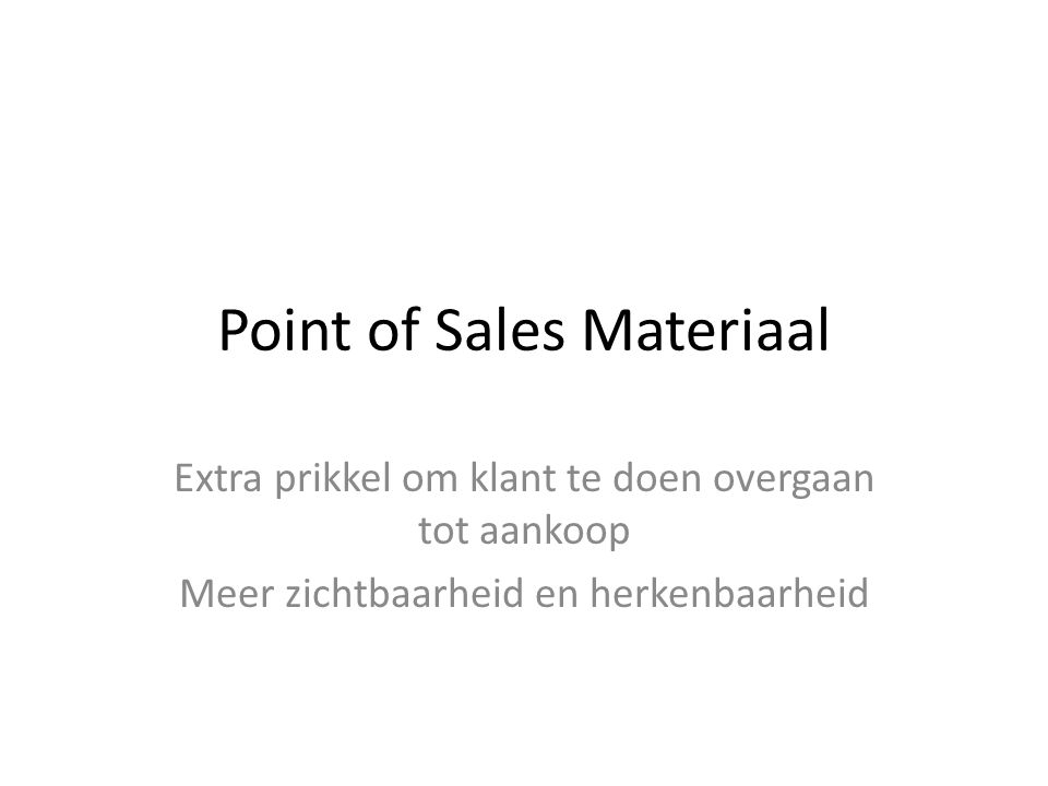 Point of Sales Materiaal Extra prikkel om klant te doen overgaan tot aankoop Meer zichtbaarheid en herkenbaarheid