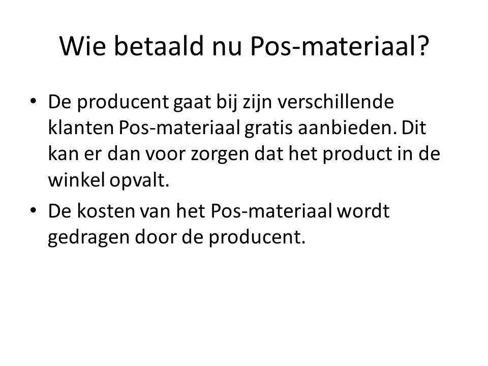 Wie betaald nu Pos-materiaal? De producent gaat bij zijn verschillende klanten Pos-materiaal gratis aanbieden. Dit kan er dan voor zorgen dat het prod