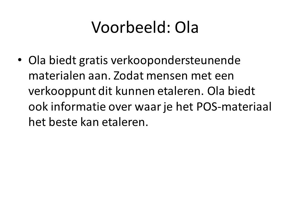 Voorbeeld: Ola Ola biedt gratis verkoopondersteunende materialen aan. Zodat mensen met een verkooppunt dit kunnen etaleren. Ola biedt ook informatie o