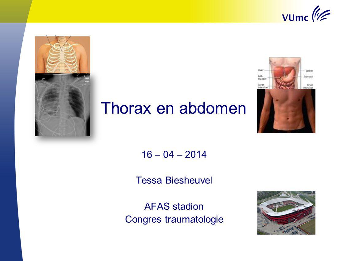 Thorax en abdomen 16 – 04 – 2014 Tessa Biesheuvel AFAS stadion Congres traumatologie