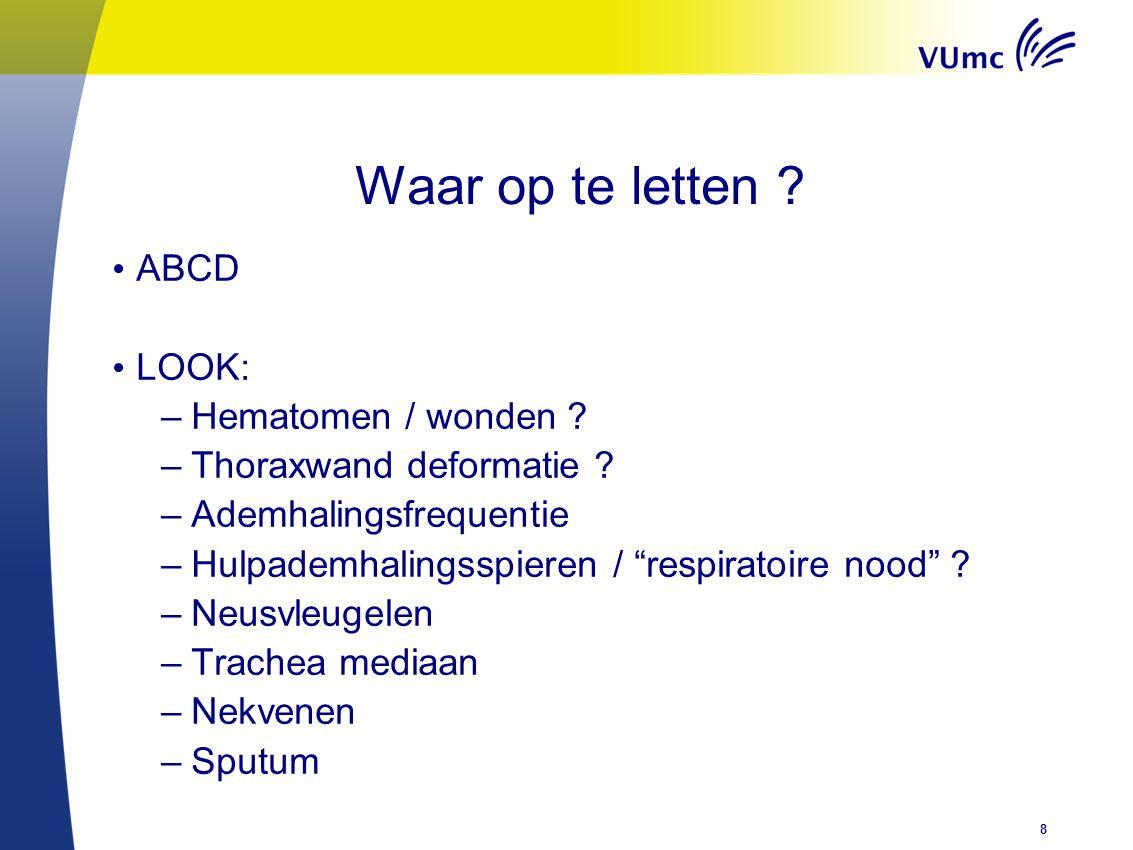 """Waar op te letten ? ABCD LOOK: –Hematomen / wonden ? –Thoraxwand deformatie ? –Ademhalingsfrequentie –Hulpademhalingsspieren / """"respiratoire nood"""" ? –"""