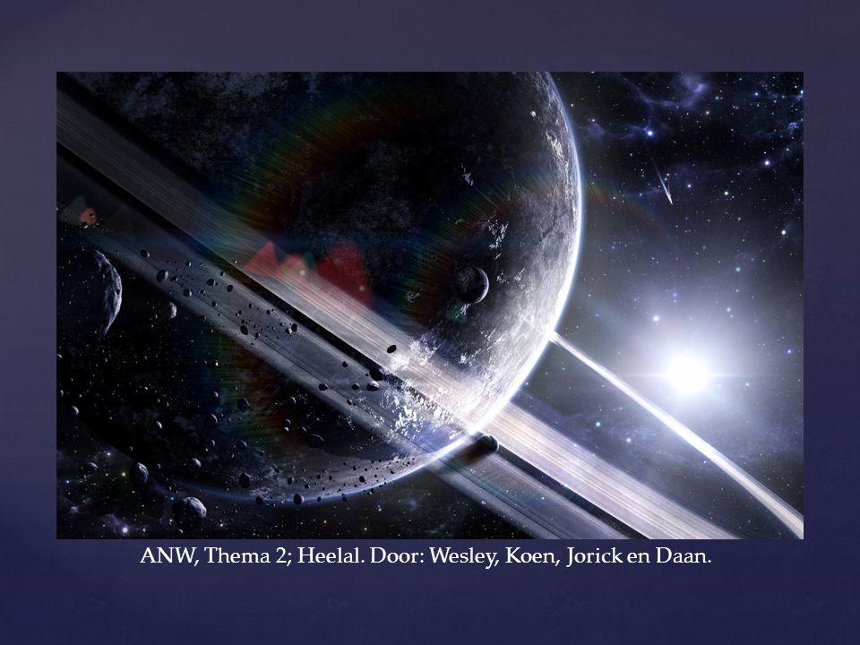 { ANW, Thema 2; Heelal. Door: Wesley, Koen, Jorick en Daan.
