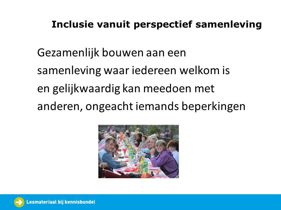 Inclusie vanuit perspectief samenleving Gezamenlijk bouwen aan een samenleving waar iedereen welkom is en gelijkwaardig kan meedoen met anderen, ongea