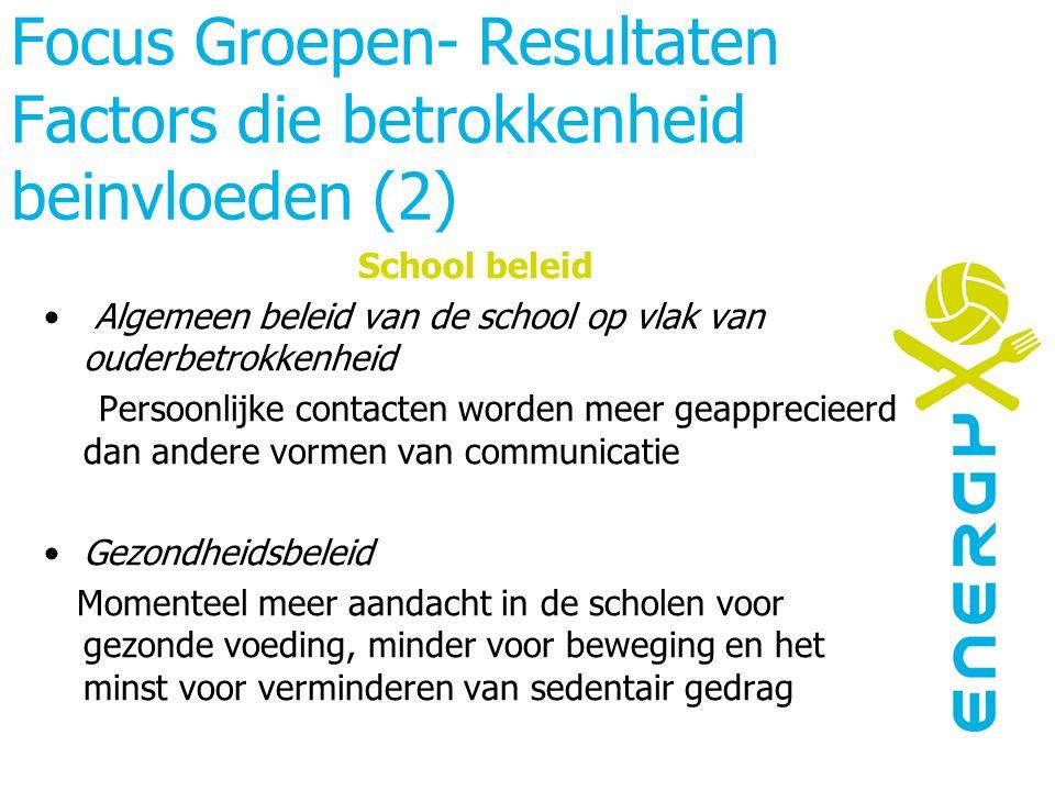 Focus Groepen- Resultaten Factors die betrokkenheid beinvloeden (2) School beleid Algemeen beleid van de school op vlak van ouderbetrokkenheid Persoon