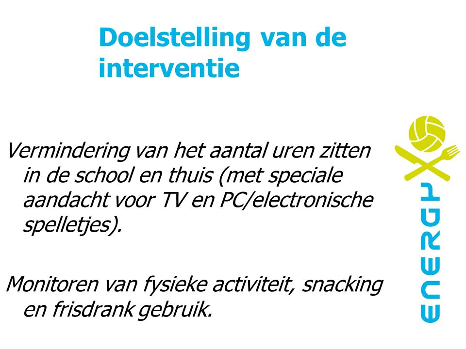 Doelstelling van de interventie Vermindering van het aantal uren zitten in de school en thuis (met speciale aandacht voor TV en PC/electronische spell