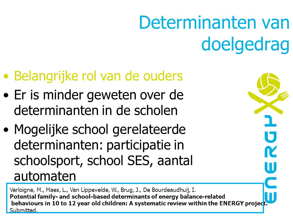 Determinanten van doelgedrag Belangrijke rol van de ouders Er is minder geweten over de determinanten in de scholen Mogelijke school gerelateerde dete
