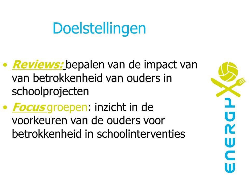 Doelstellingen Reviews: bepalen van de impact van van betrokkenheid van ouders in schoolprojecten Focus groepen: inzicht in de voorkeuren van de ouders voor betrokkenheid in schoolinterventies