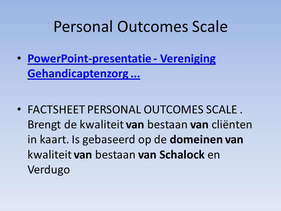 Personal Outcomes Scale PowerPoint-presentatie - Vereniging Gehandicaptenzorg... PowerPoint-presentatie - Vereniging Gehandicaptenzorg... FACTSHEET PE