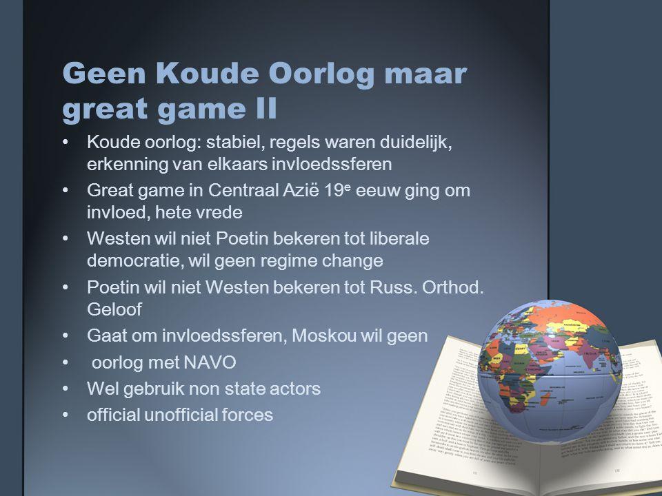 Geen Koude Oorlog maar great game II Koude oorlog: stabiel, regels waren duidelijk, erkenning van elkaars invloedssferen Great game in Centraal Azië 1