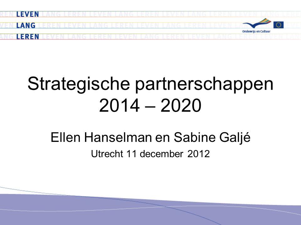 Strategische partnerschappen 2014 – 2020 Ellen Hanselman en Sabine Galjé Utrecht 11 december 2012