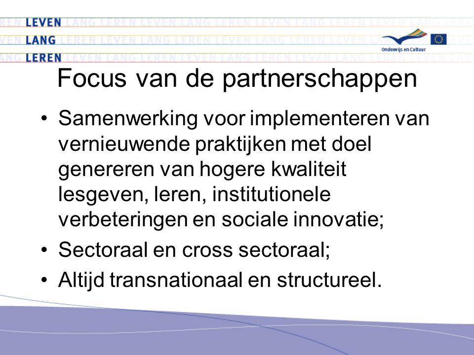 Focus van de partnerschappen Samenwerking voor implementeren van vernieuwende praktijken met doel genereren van hogere kwaliteit lesgeven, leren, institutionele verbeteringen en sociale innovatie; Sectoraal en cross sectoraal; Altijd transnationaal en structureel.
