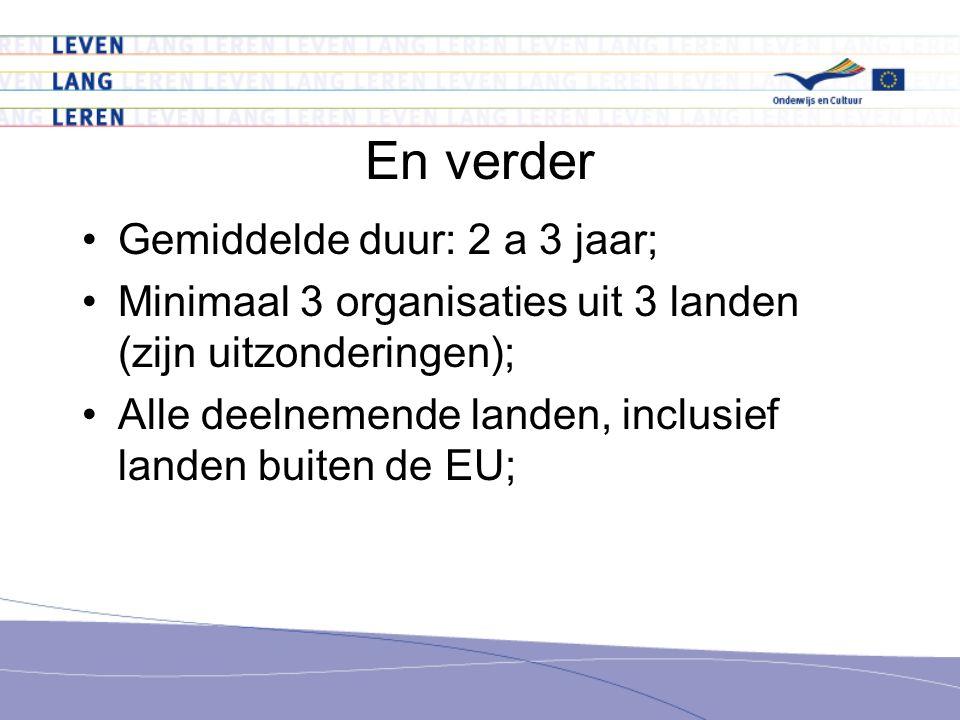 En verder Gemiddelde duur: 2 a 3 jaar; Minimaal 3 organisaties uit 3 landen (zijn uitzonderingen); Alle deelnemende landen, inclusief landen buiten de EU;