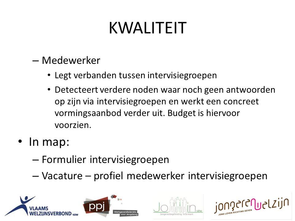 KWALITEIT – Medewerker Legt verbanden tussen intervisiegroepen Detecteert verdere noden waar noch geen antwoorden op zijn via intervisiegroepen en werkt een concreet vormingsaanbod verder uit.