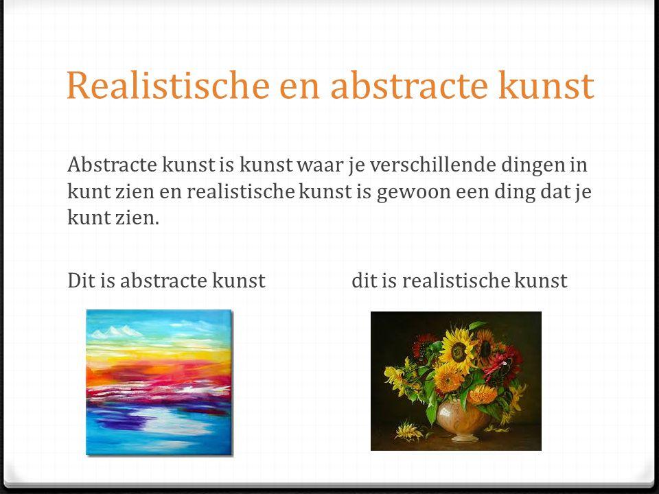 Realistische en abstracte kunst Abstracte kunst is kunst waar je verschillende dingen in kunt zien en realistische kunst is gewoon een ding dat je kun