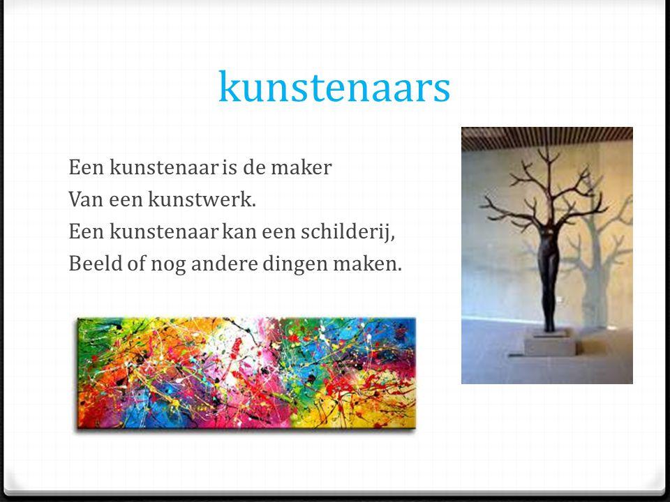 kunstenaars Een kunstenaar is de maker Van een kunstwerk. Een kunstenaar kan een schilderij, Beeld of nog andere dingen maken.