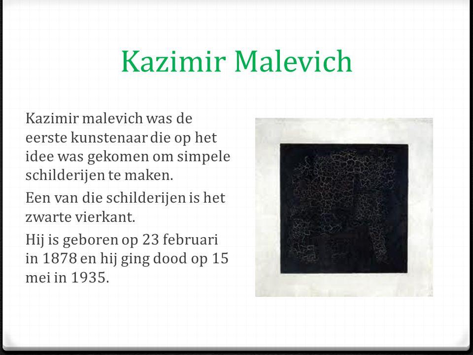 Kazimir Malevich Kazimir malevich was de eerste kunstenaar die op het idee was gekomen om simpele schilderijen te maken. Een van die schilderijen is h