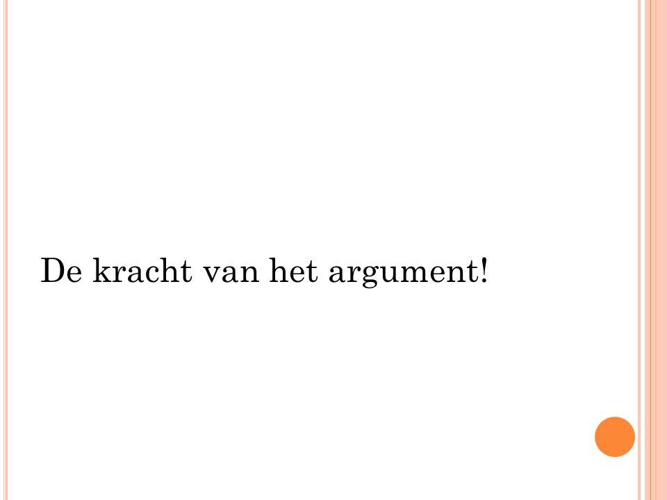 De kracht van het argument!