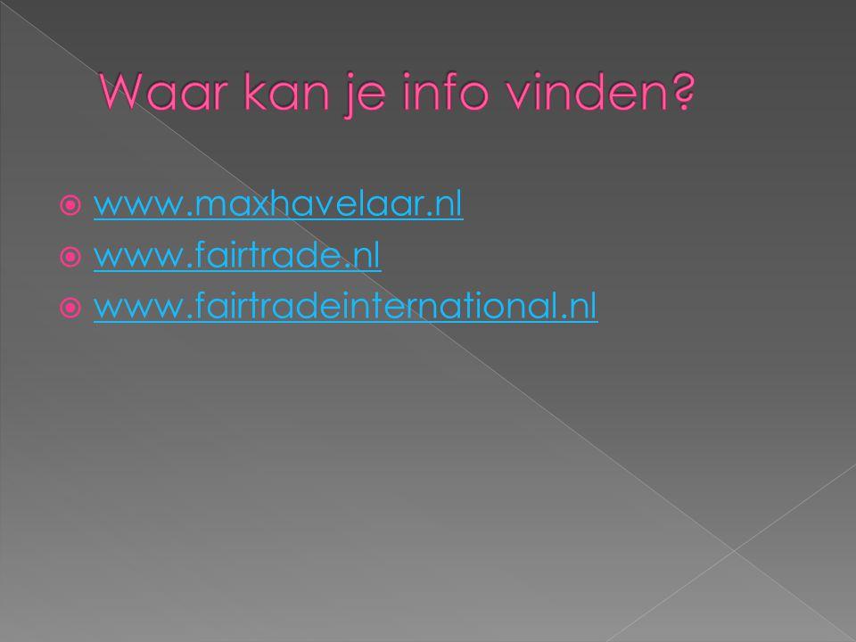  www.maxhavelaar.nl www.maxhavelaar.nl  www.fairtrade.nl www.fairtrade.nl  www.fairtradeinternational.nl www.fairtradeinternational.nl