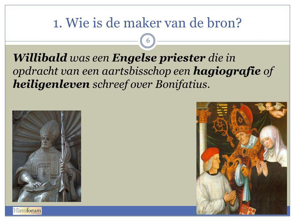 1. Wie is de maker van de bron? Willibald was een Engelse priester die in opdracht van een aartsbisschop een hagiografie of heiligenleven schreef over