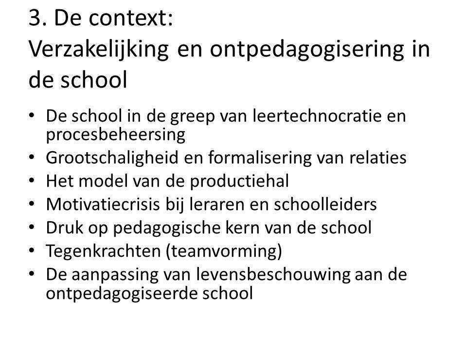 3. De context: Verzakelijking en ontpedagogisering in de school De school in de greep van leertechnocratie en procesbeheersing Grootschaligheid en for