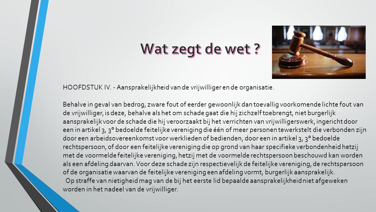 HOOFDSTUK IV. - Aansprakelijkheid van de vrijwilliger en de organisatie.