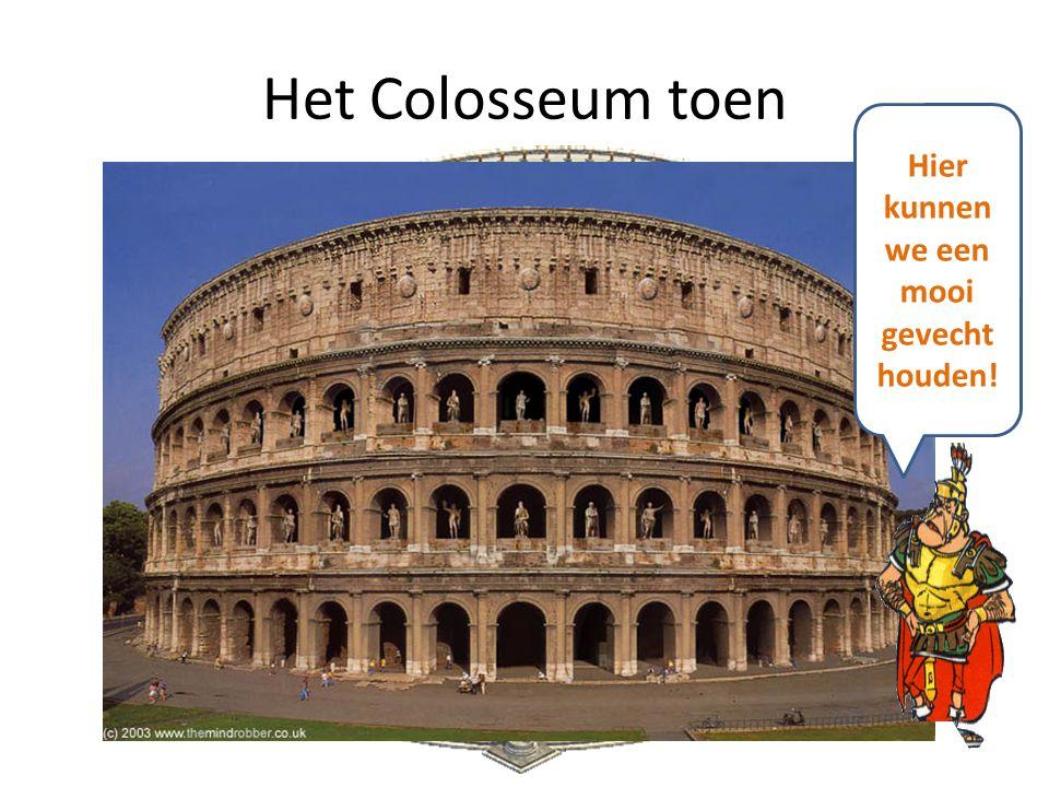 Het Colosseum toen Hier kunnen we een mooi gevecht houden!