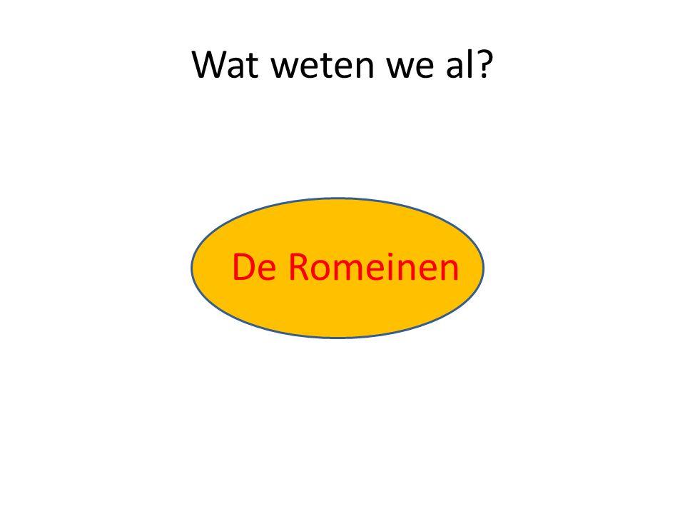 De Romeinen Wat gaan we doen.(vorige les) Waar zijn de Romeinen.