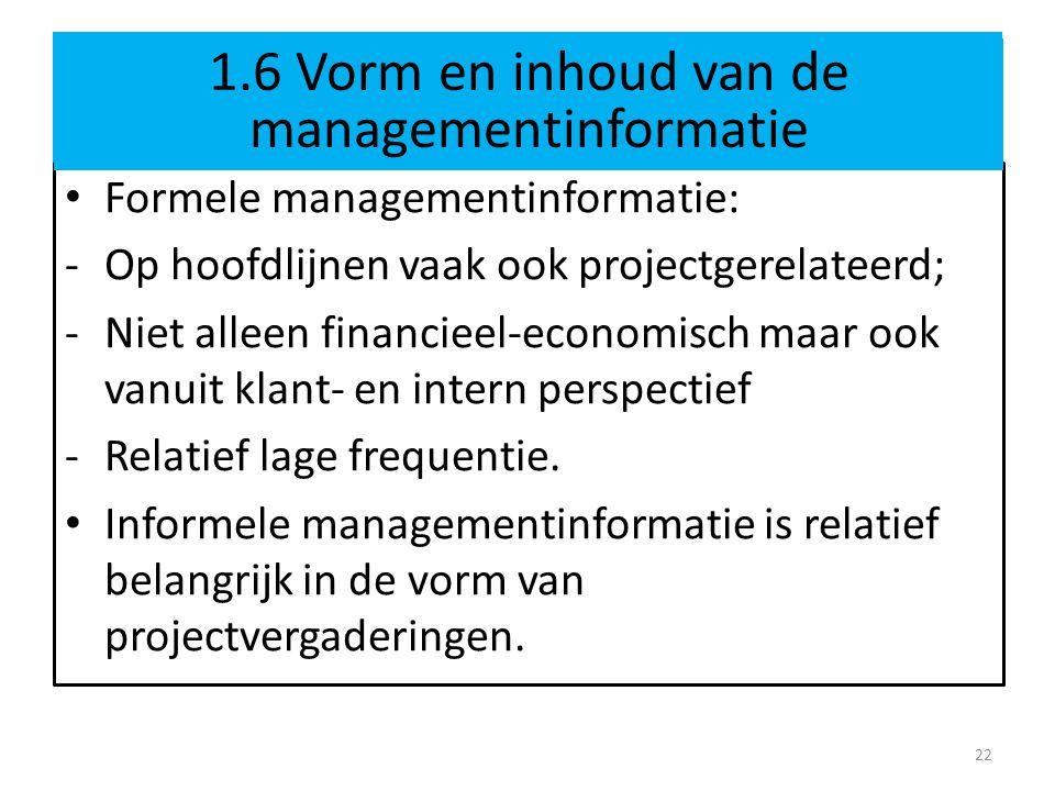 1.6 Vorm en inhoud van de managementinformatie bij pionier Formele managementinformatie: -Op hoofdlijnen vaak ook projectgerelateerd; -Niet alleen financieel-economisch maar ook vanuit klant- en intern perspectief -Relatief lage frequentie.