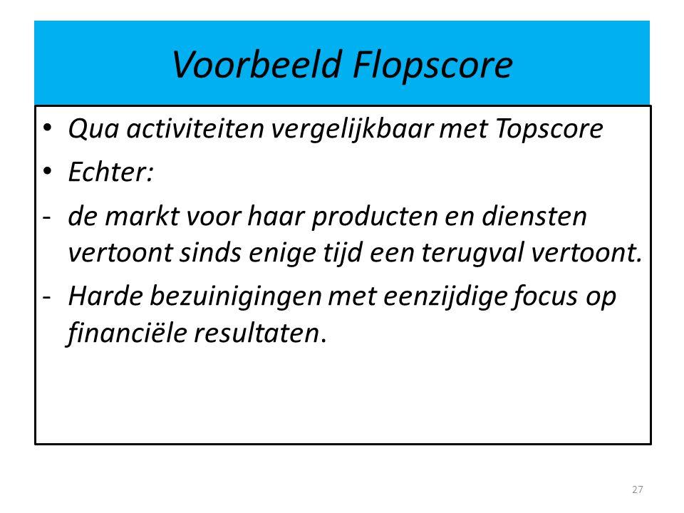 Voorbeeld Flopscore Qua activiteiten vergelijkbaar met Topscore Echter: -de markt voor haar producten en diensten vertoont sinds enige tijd een terugv