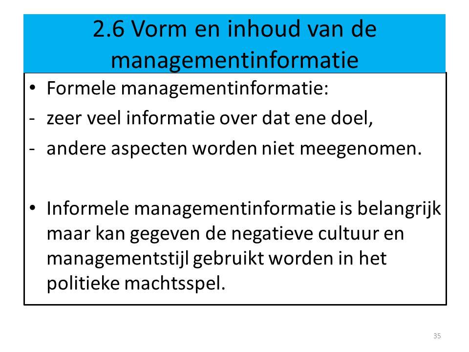 Formele managementinformatie: -zeer veel informatie over dat ene doel, -andere aspecten worden niet meegenomen. Informele managementinformatie is bela