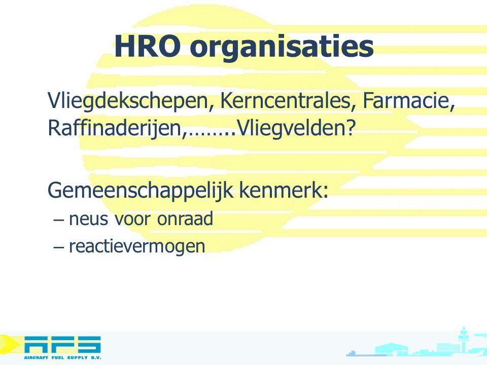 HRO organisaties Vliegdekschepen, Kerncentrales, Farmacie, Raffinaderijen,……..Vliegvelden? Gemeenschappelijk kenmerk: – neus voor onraad – reactieverm