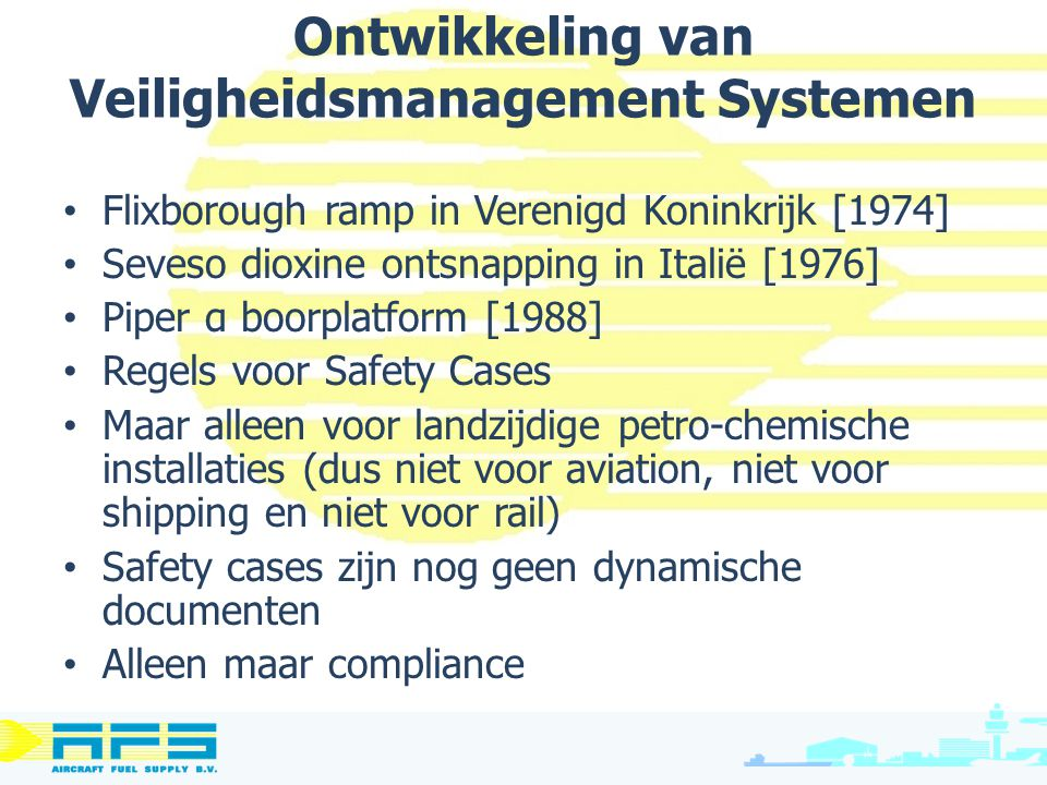 Ontwikkeling van Veiligheidsmanagement Systemen Flixborough ramp in Verenigd Koninkrijk [1974] Seveso dioxine ontsnapping in Italië [1976] Piper α boo