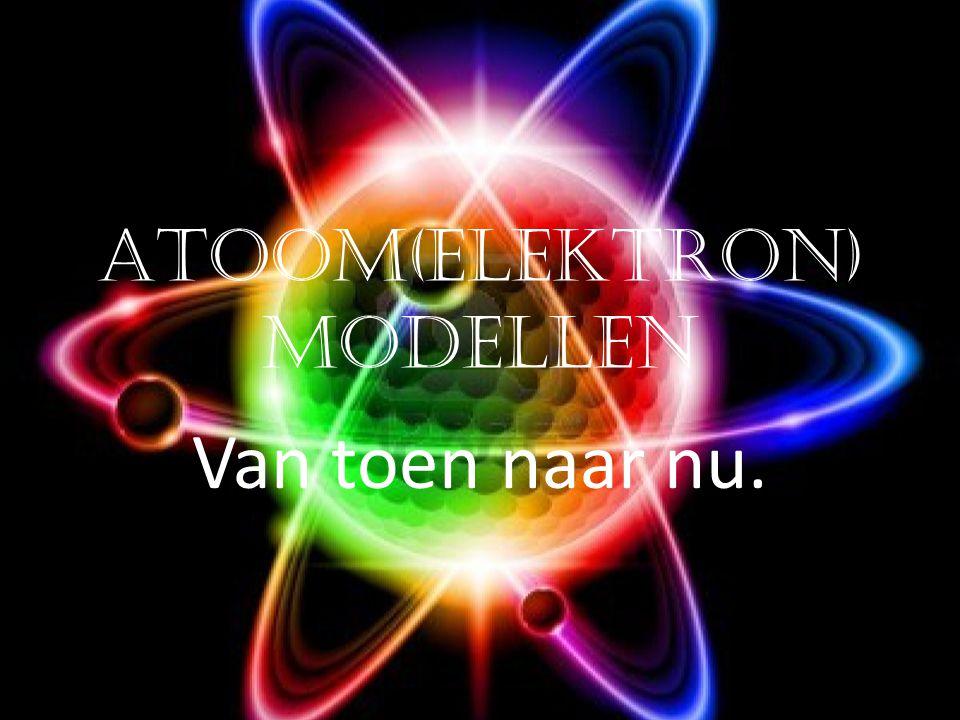 Atoom(elektron) modellen Van toen naar nu.