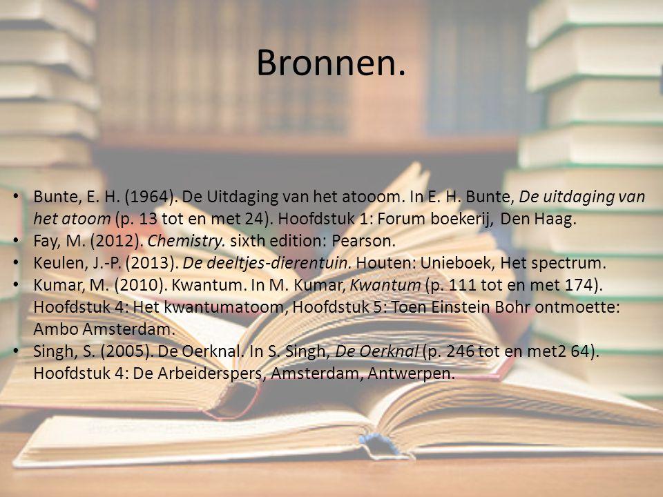 Bronnen. Bunte, E. H. (1964). De Uitdaging van het atooom. In E. H. Bunte, De uitdaging van het atoom (p. 13 tot en met 24). Hoofdstuk 1: Forum boeker